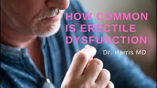How common is Erectile Dysfunction - Dr. Harris MD