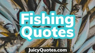 Top 15 Fishing Quotes And Sayings 2020 - (Great For Fishermen)