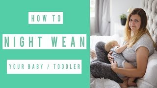 HOW TO NIGHT WEAN YOUR BABY / TODDLER | TIPS FOR GENTLE NIGHT WEANING