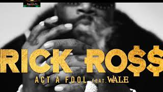Rick Ross   Act A Fool Clean Version Ft  Wale
