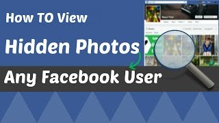 how to view hidden photos in facebook for any facebook user 2017