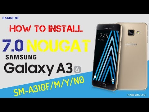 Install Android 7.0 Nougat on the SAMSUNG Galaxy A3 2016 SM-A310F/M/Y/N0