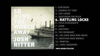 "05. ""Rattling Locks"" (Josh Ritter, from 2010 album ""So Runs the World Away"")"