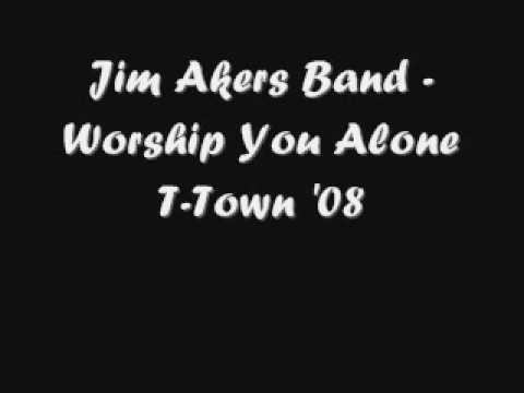 Jim Akers Band - Worship You Alone