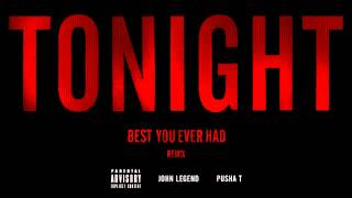 John Legend - Tonight (Best You Ever Had) ft. Pusha T (Remix)