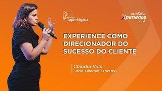 Como Customer Experience Guia O Sucesso Do Cliente? - Superlógica Xperience 2018 (Cláudia Vale)