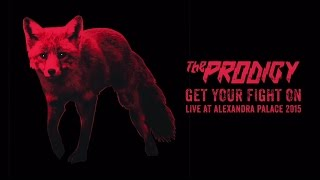 The Prodigy - Get Your Fight On (Live at Alexandra Palace 2015)