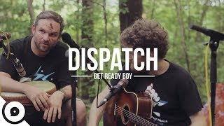 Dispatch - Get Ready Boy | OurVinyl Sessions