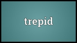 Trepid Meaning