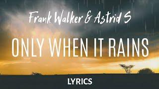 Frank Walker & Astrid S   Only When It Rains (LYRICS)