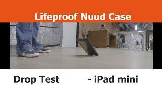 Drop Test - LifeProof Nuud Case - IPad Mini Cases