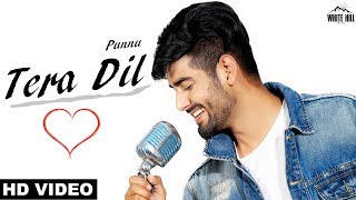 Tera Dil (Full Video) Punnu   New Punjabi Songs 2018   White
