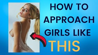 """""""THIS"""" Is How SHE Wants You To Approach HER   7 Tips For Approaching Girls You Don't Know"""