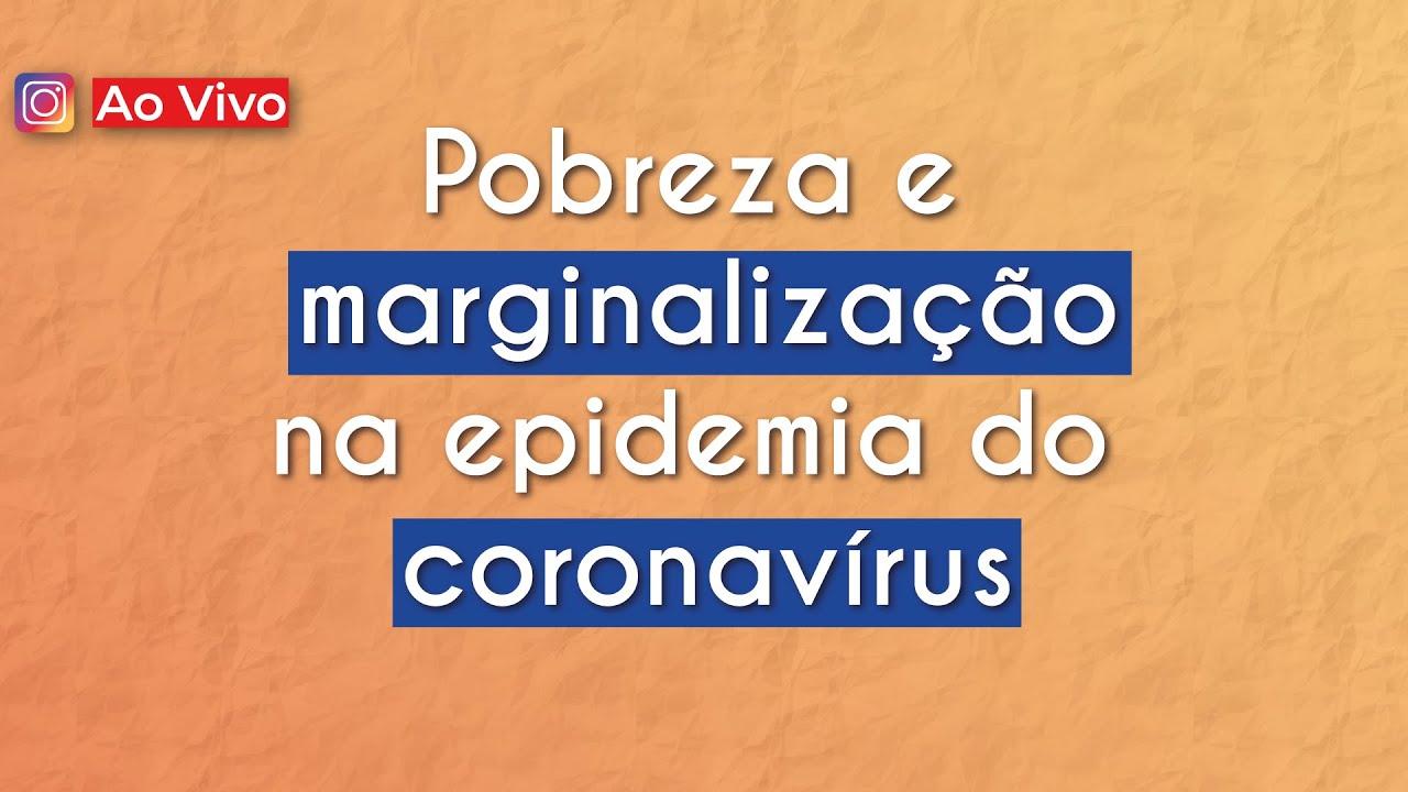 AO VIVO | Pobreza e marginalização na epidemia do coronavírus