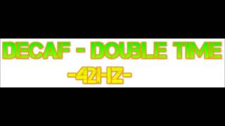 Decaf - Double Time- 42Hz