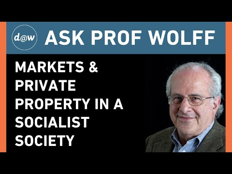 AskProfWolff: Markets and Private Property in a Socialist Society