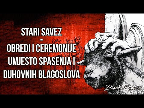 Zdravko Vučinić: Stari savez – obredi i ceremonije umjesto spasenja i duhovnih blagoslova (6)