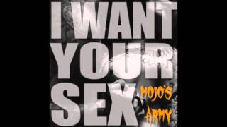 Mojo's Army - I Want Your Sex