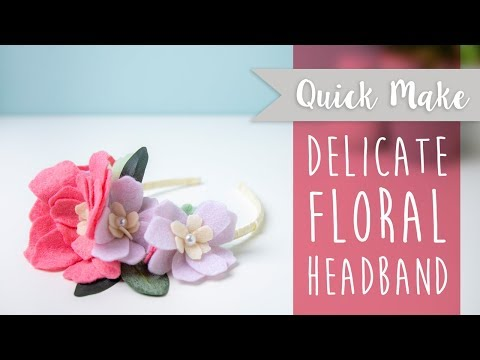 Create your own Floral Headband - Sizzix