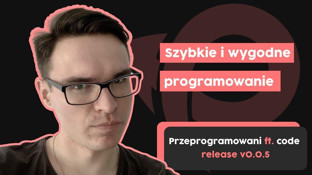 Szybkie i wygodne programowanie | Przeprogramowani ft. code v0.0.5 cover image