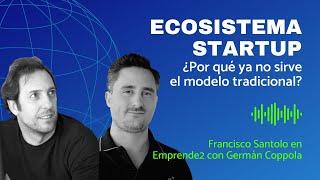 Ecosistema startup: ¿por qué ya no sirve el modelo tradicional? | Francisco Santolo en Emprende2