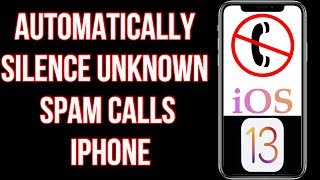 iOS 13: How to Turn on Automatically Silence Unknown and Spam Calls on iPhone