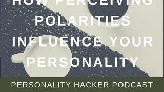 How Perceiving Polarities Influence Your Personality