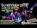 Download Video DJ KEYSAH ILUSI TAK BERTEPI MIX BREAKBEAT KN7000 2018 TERBARU BULAN 10 LIVE DJ MDR KEYSAH DANCER