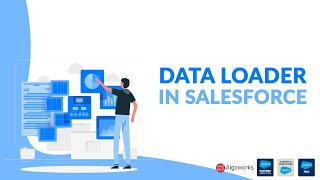 Data Loader In Salesforce | Import or Export Data From Salesforce