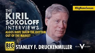 Algos Have Taken the Rhythm Out of the Market | Stanley F. Druckenmiller | Real Vision™
