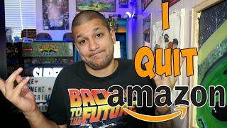 I QUIT AMAZON......Here's Why