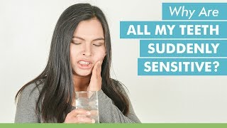 Why Are All My Teeth Suddenly Sensitive?