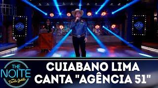 "Cuiabano Lima canta ""Agência 51"" | The Noite (17/10/18)"