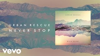 Never Stop // Urban Rescue