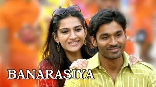 Banarasiya - Song Video - Raanjhanaa