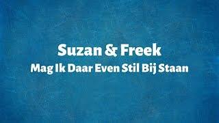 Suzan & Freek   Mag Ik Daar Even Stil Bij Staan   Lyrics