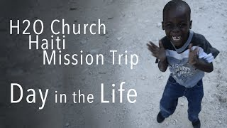 H2O Church Haiti Mission Trip - Day in the Life