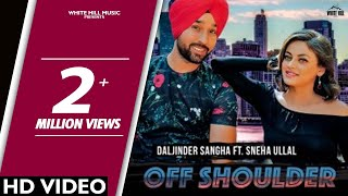 Off Shoulder (Full Video) Daljinder Sangha Ft. Sneha Ullal | White Hill Music | New Punjabi Songs