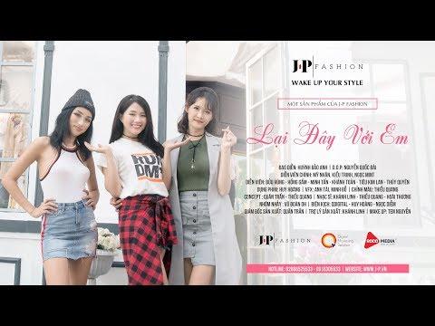 LẠi ĐÂY VỚI EM | OFFICIAL MUSIC VIDEO | J-P FASHION