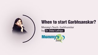 When to start GarbhSanskar? By Dr. Shital Lathiya