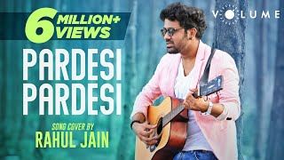 Pardesi Pardesi Song Cover by Rahul Jain | Bollywood Cover Song | Unplugged Cover Songs