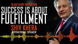 Success is About fulfillment by Shiv Khera