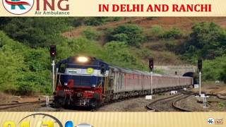Get Supreme Shifting Train Ambulance Service in Delhi and Ranchi by King