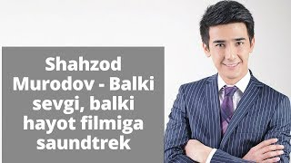Shahzod Murodov - Balki sevgi, balki hayot filmiga saundtrek