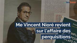 """""""Retour sur l'affaire des perquisitions"""", Interview de Vincent Nioré par Aurélie Elbaz"""