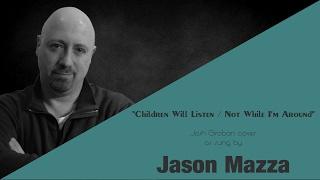 """CHILDREN WILL LISTEN / NOT WHILE I'M AROUND"" - Josh Groban cover by Jason Mazza"