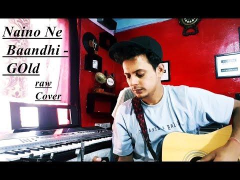 Naino Ne Baandhi   Gold   Akshay Kumar   Yasser Desai   Arko   Guitar Raw cover   Tarun Kaushal