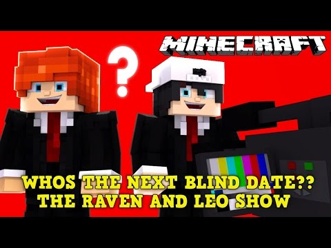 WHOS THE NEXT BLIND DATE? THE RAVEN AND LEO SHOW!! Minecraft