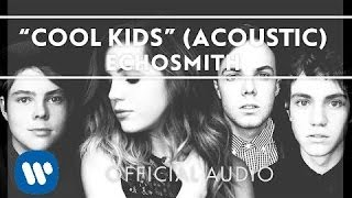 """Video thumbnail of """"Echosmith - Cool Kids (Acoustic) [Official Audio]"""""""