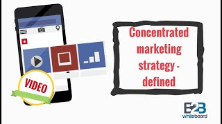 Concentrated marketing strategy - defined